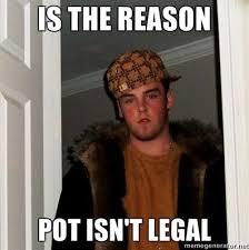 Pot Memes - pot isn t legal scumbag steve know your meme