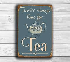 there u0027s always time for tea sign tea signs vintage style