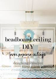 Best Way To Paint Beadboard - best 25 popcorn ceiling ideas on pinterest removing popcorn