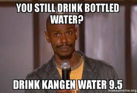 Who Still Up Meme - you still drink bottled water drink kangen water 9 5 dave