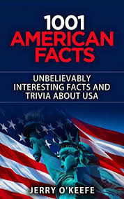 american facts 1001 unbelievably interesting facts and trivia you