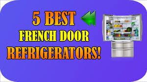 best french door refrigerator 2017 5 top rated french door
