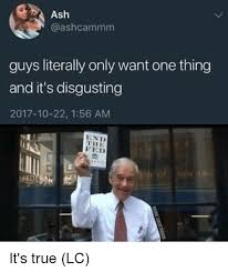 Its Friday Meme Disgusting - guys literally only want one thing and it s disgusting 2017 10 22