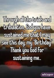 all the trials and tribulation god you sustained me that i