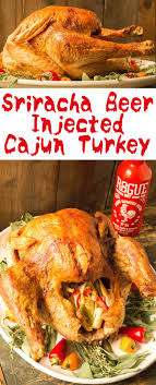 sriracha injected cajun turkey recipe cajun turkey recipe