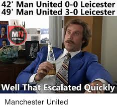 Escalated Quickly Meme - 42 man united 0 0 leicester 49 man united 3 0 leicester football