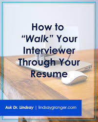 how to walk your interviewer through your resume dr lindsay