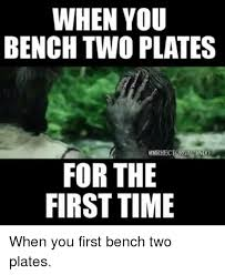 Bench Meme - when you bench two plates emr for the first time when you first