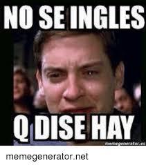 Spanish Meme Generator - no se ingles qldise hay memegeneratornet espanol meme on me me