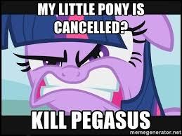 My Little Pony Meme Generator - my little pony is cancelled kill pegasus fu pony meme generator