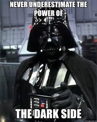 Side By Side Meme Generator - never underestimate the power of the dark side darth vader