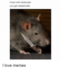 Mess Meme - mess with ratatouille you get stabatouille i love memes love meme