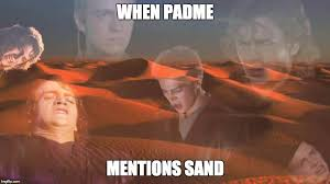 Anakin Skywalker Meme - i don t like sand imgflip