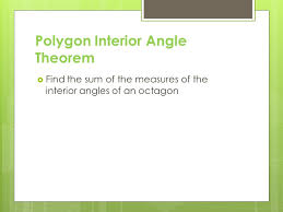 What Is The Sum Of Interior Angles Of A Octagon Polygons Polygon Interior Angle Theorem The Sum Of The Measures