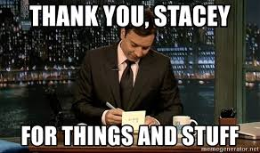 Stacey Meme - thank you stacey for things and stuff jimmy fallon thank you