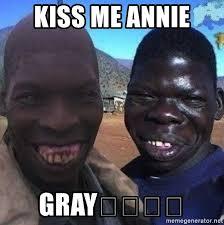 Black Guys Meme - kiss me annie gray ugly black guys meme generator