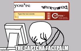 Computer Guy Meme - the captcha facepalm the captcha facepalm image tagged in
