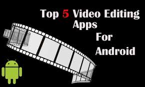 how to make fan video edits top 15 best video editing apps for android view now filmmakers fans