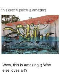 Graffiti Meme - this graffiti piece is amazing wow this is amazing who else loves