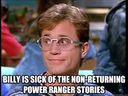 Billy Meme - billy is sick of the non returning power ranger stories unamused