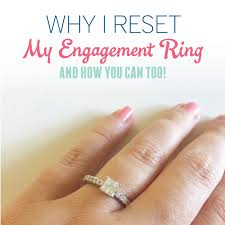 reset wedding ring why i reset my engagement ring and how you can