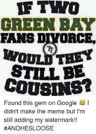 How To Make A Meme With Two Pictures - f two green bay fans divorce still be cousins found this gem on