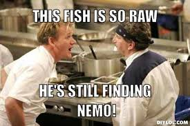 Chef Gordon Ramsay Memes - chef ramsey memes chef ramsey meme generator this fish is so raw