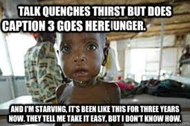 African Child Meme - inspirational starving african child meme talk quenches thirst but