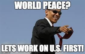 World Peace Meme - cool obama latest memes imgflip