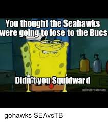 Seahawks Lose Meme - you thought the seahawks were lose to the bucs didnit you squidward