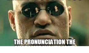 Correct Pronunciation Of Meme - the pronunciation the pronunciate meme on me me
