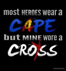 most heroes wear a cape but mine wore a cross motivational