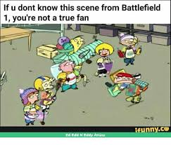 Ed Edd N Eddy Meme - if u dont know this scene from battlefield 1 you re not a true fan