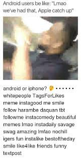Iphone Users Be Like Meme - iphone users be like meme 75687 baidata