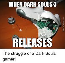 Funny Dark Souls Memes - when dark soul sab releases the struggle of a dark souls gamer
