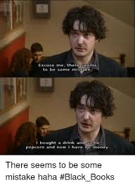 Black Books Meme - excuse me there seems to be some mistake i bought a drink and 30me