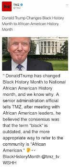 Black History Memes - tmz tmz donald trump changes black history month to african