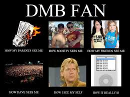 Dave Matthews Band Meme - sold all my books for front row tickets to dave matthews band