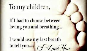quotes children to my children if i had to choose between loving you and breathing i would use my breath to tell you i you missing you quote
