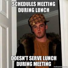 Meme Meeting - schedules meeting during lunch doesn t serve lunch during meeting