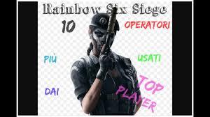 quali sono i 10 operatori più usati dai top player rainbow six