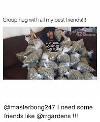 Group Hug Meme - group hug with all my best friends memes she likes to smok at i