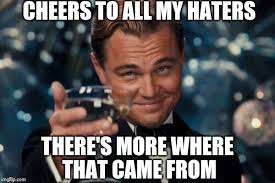 Haters Memes - chers to all my haters there more where that came from az meme