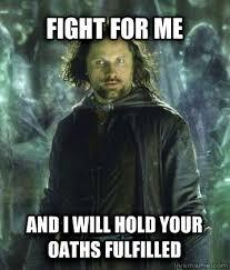 Aragorn Meme - livememe com aragorn oath