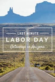 5 great last minute labor day getaways in arizona