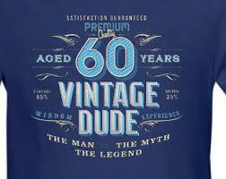 birthday gift 60 year 60th birthday shirt etsy