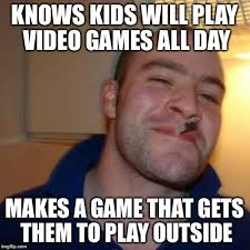 Play All The Games Meme - as a father of a son who loves to sit inside and play video games i