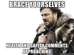 Health And Safety Meme - brace yourselves health and safety comments approaching winter