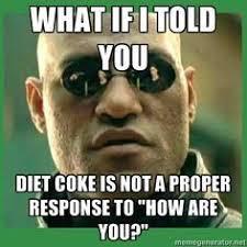 Diet Coke Meme - name is diet coke server meme google search server life