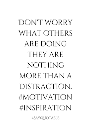 quote distraction quote about don u0027t worry what others are doing they are nothing